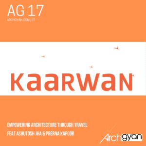 Kaarwan : Empowering Architecture through Travel| AG 17