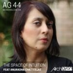 The Space of Intuition with Anuradha Chatterjee  AG 44