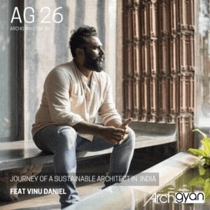Journey of a Sustainable Architect in India wit Vinu Daniel | AG 26