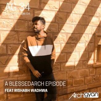 A Blessedarch Episode with Rishabh Wadhwa