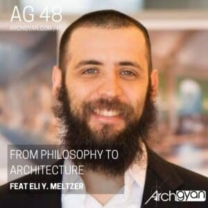 From Philosophy to Architecture with Eli Meltzer
