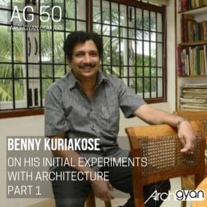 Benny Kuriakose On his Initial Experiments with Architecture | AG 50