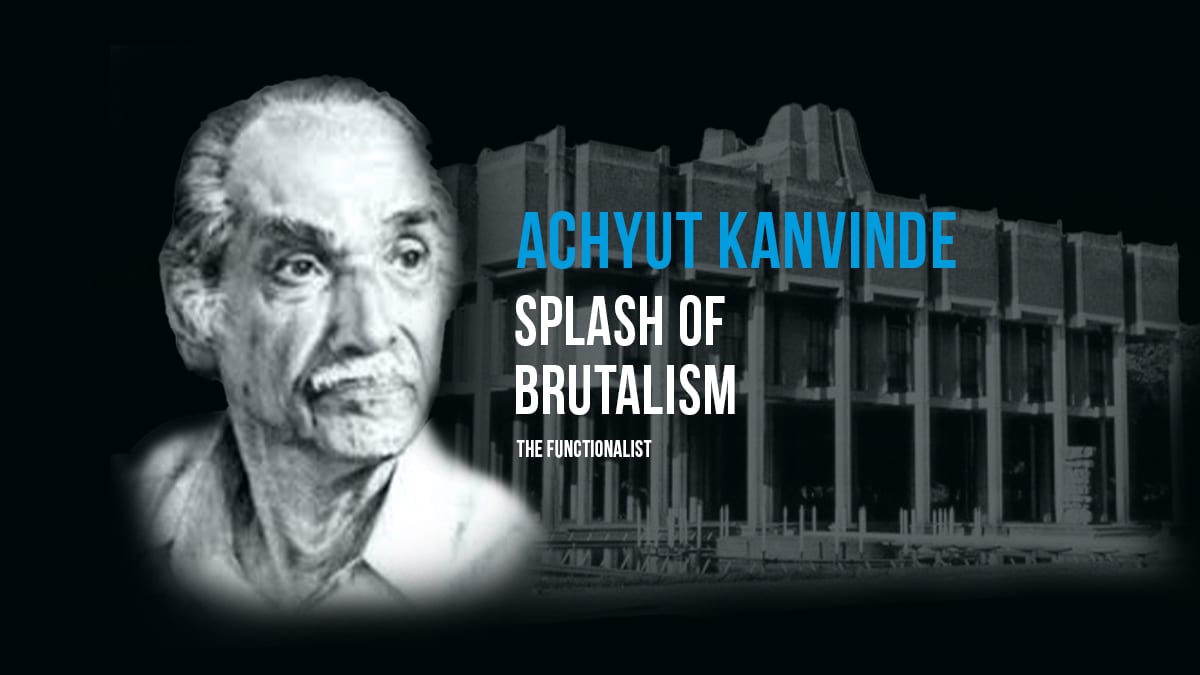Achyut Kanvinde | Splash of Brutalism | Archgyan