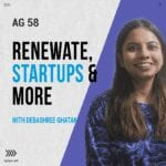 Read more about the article Renewate, Startups and more with Debashree Ghatak | AG 58