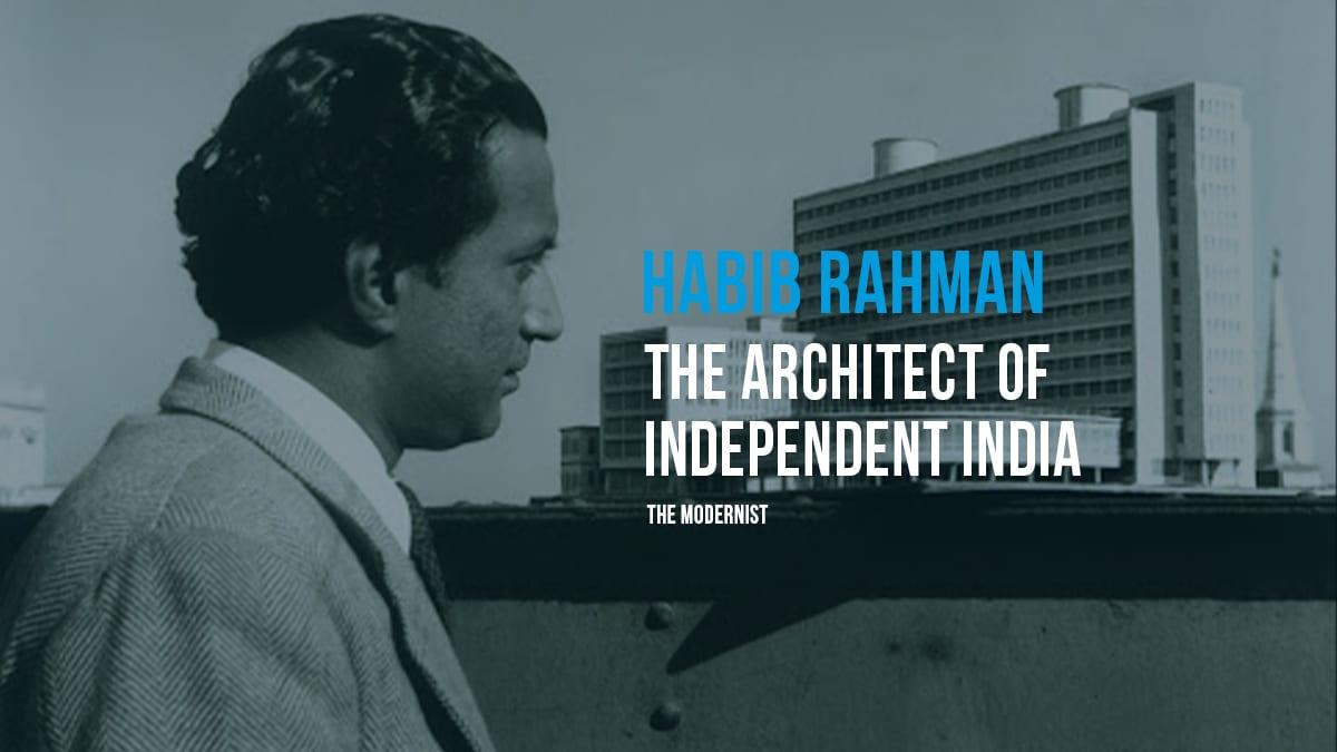 Habib Rahman | The Architect Of Independent India | The Modernist | Archgyan