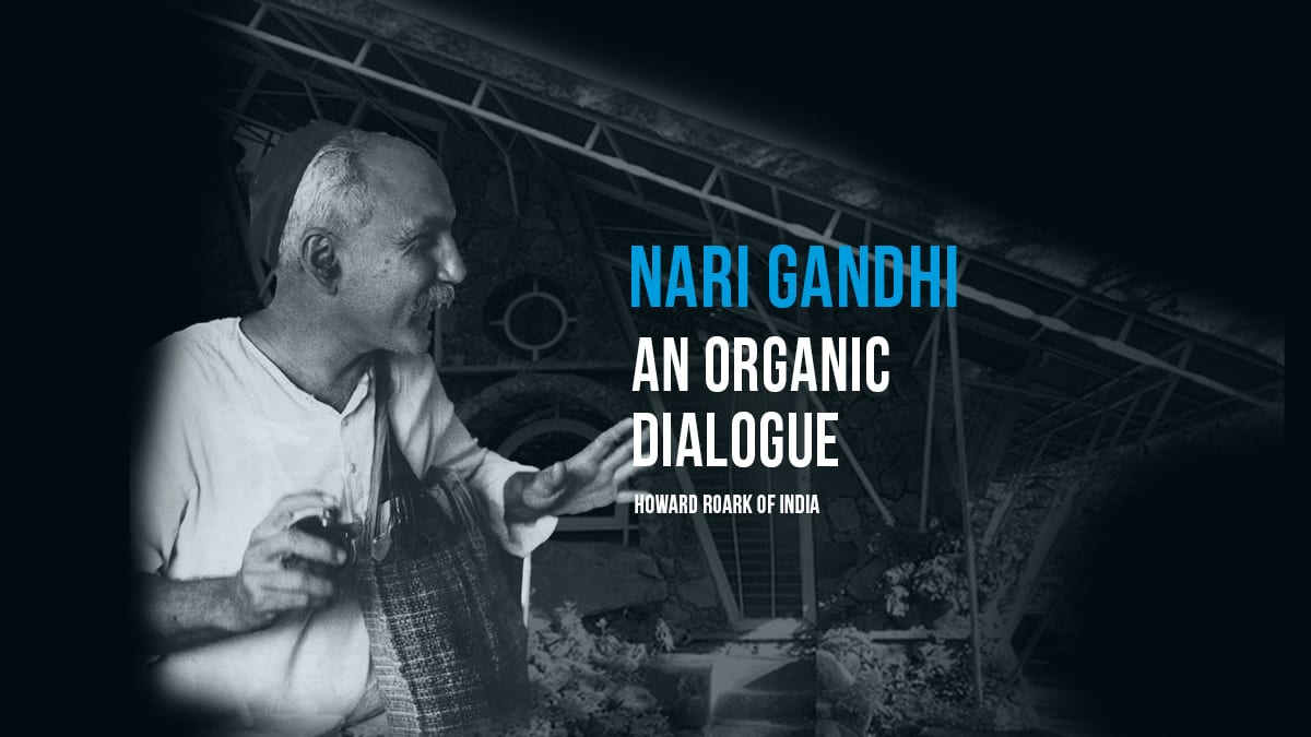 Nari Gandhi | An Organic Dialogue | Howard Roark Of India | Archgyan